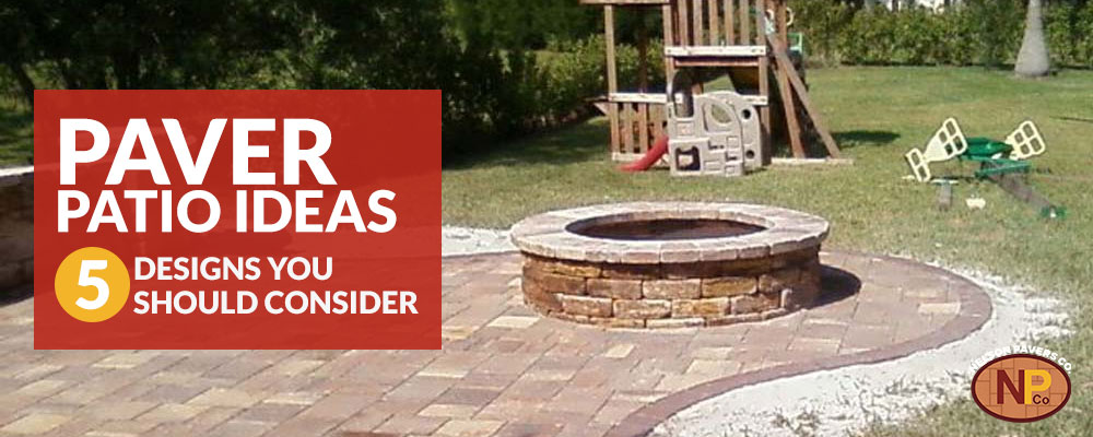 Venice Paver Patio Ideas: 5 Designs You Should Consider